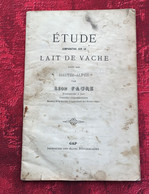 Lait De Vache étude Comparative Agriculture Hautes Alpes-☛Par L. Faure Pharmacien Gap-☛essais Queyras-Molines-Fontgillar - 1901-1940