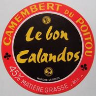 Etiquette Camembert - Le Bon Calandos - Fromagerie Anonyme 86.I En Poitou - Vienne    A Voir ! - Cheese