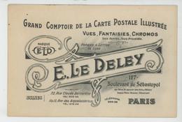 PUBLICITÉ - Carte PUB Pour Editeur E.L.D. E. LE DELEY - GRAND COMPTOIR DE LA CARTE POSTALE ILLUSTRÉE - PARIS - Publicidad