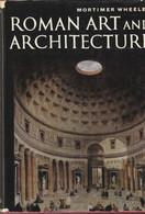 Roman Art And Architecture  -  Sir Mortimer Wheeler - Architettura