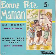 45 Tours Germaine Bouret Bonne Fete Maman Mick Micheyl Chante Ma Maman Jean Lumière Chante Maman Vous Etes Lla Plus Bell - Bambini