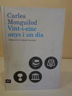 Vint-i-cinc Anys I Un Dia. Reflexions D'un Advocat Penalista. Carles Monguilod. Ed. Ara Llibres. Any 2009. - Romanzi