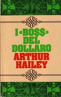 "I ""BOSS"" DEL DOLLARO - ARTHUR HAILEY - CLUB DEGLI EDITORI 1975 - Autres"