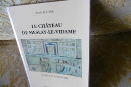 Claude ROUYER : Le CHATEAU De MESLAY Le VIDAME : 10 Siècles D'HISTOIRE , 1991 - Centre - Val De Loire