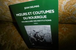 RARE ! Jean DELMAS : MOEURS Et COUTUMES Du ROUERGUE, VOCABULAIRE Des INSTITUTIONS, TOME 2 , 2014 - Midi-Pyrénées