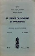 La Légende Calédonienne De Bougainville. Société D'Etudes Historiques De La Nouvelle-Calédonie. - Outre-Mer